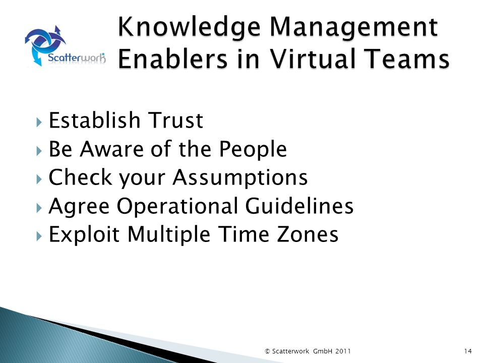 Establish Trust Be Aware of the People Check your Assumptions Agree Operational Guidelines Exploit Multiple Time Zones © Scatterwork GmbH 201114