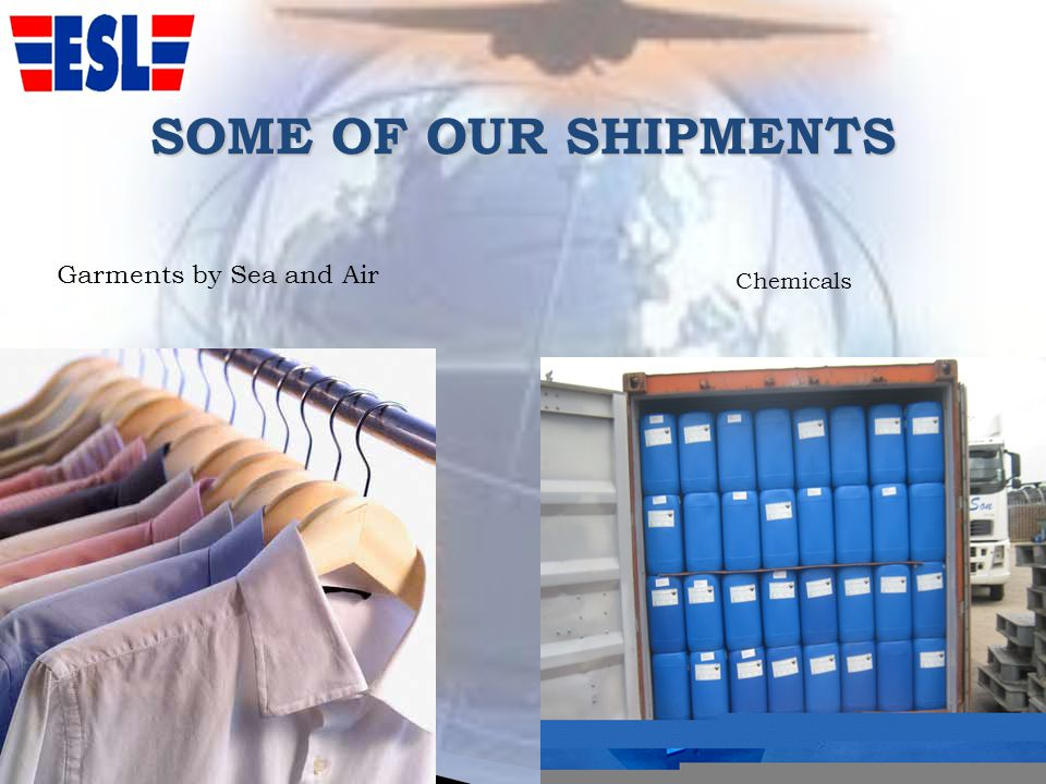 SOME OF OUR SHIPMENTS Garments by Sea and Air 11 Chemicals