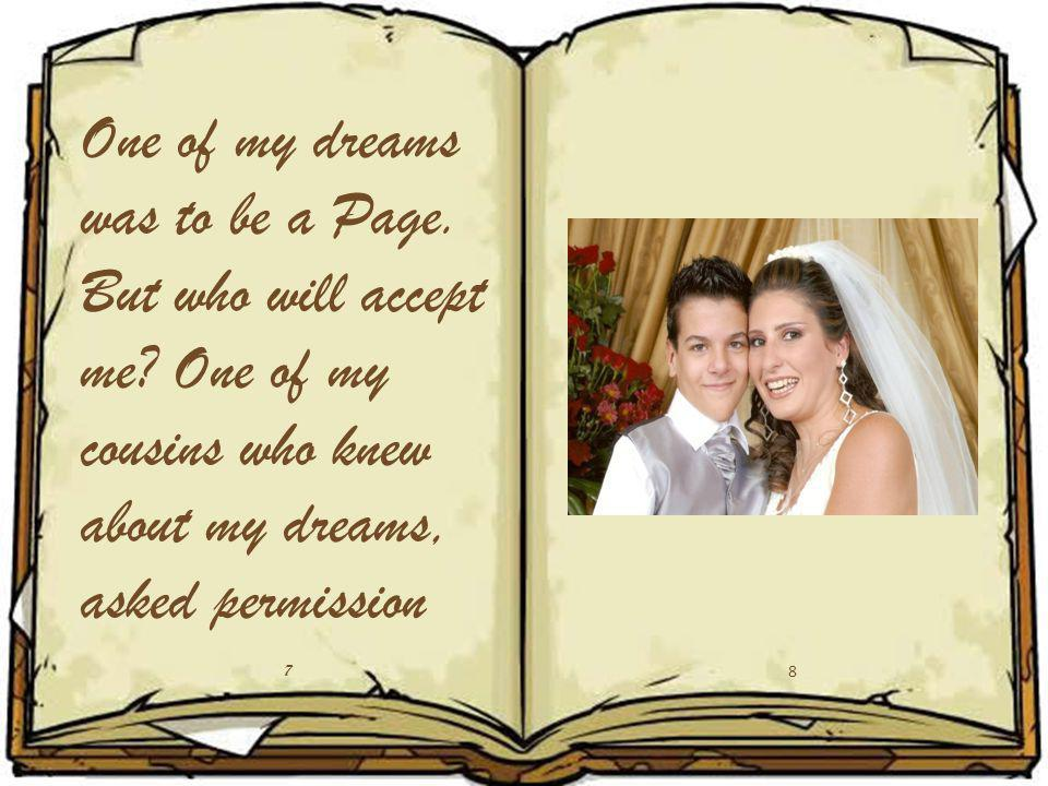 One of my dreams was to be a Page. But who will accept me? One of my cousins who knew about my dreams, asked permission 7 8