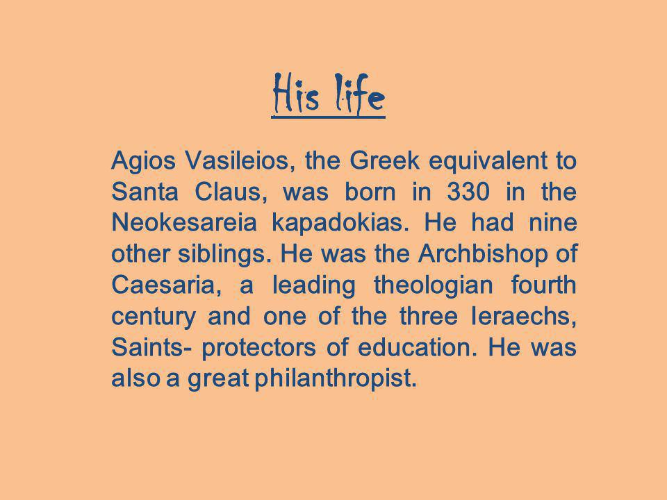 Agios Vasileios, the Greek equivalent to Santa Claus, was born in 330 in the Neokesareia kapadokias.
