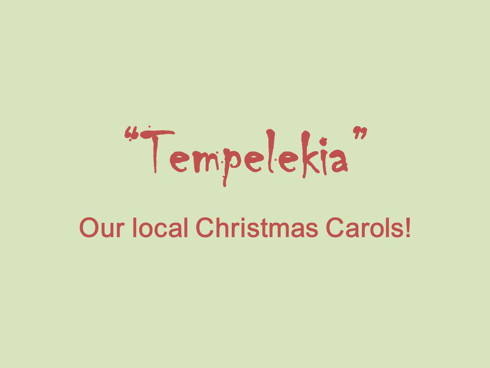 Tempelekia Our local Christmas Carols!