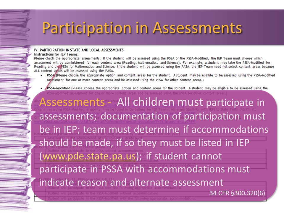Assessments - All children must participate in assessments; documentation of participation must be in IEP; team must determine if accommodations shoul