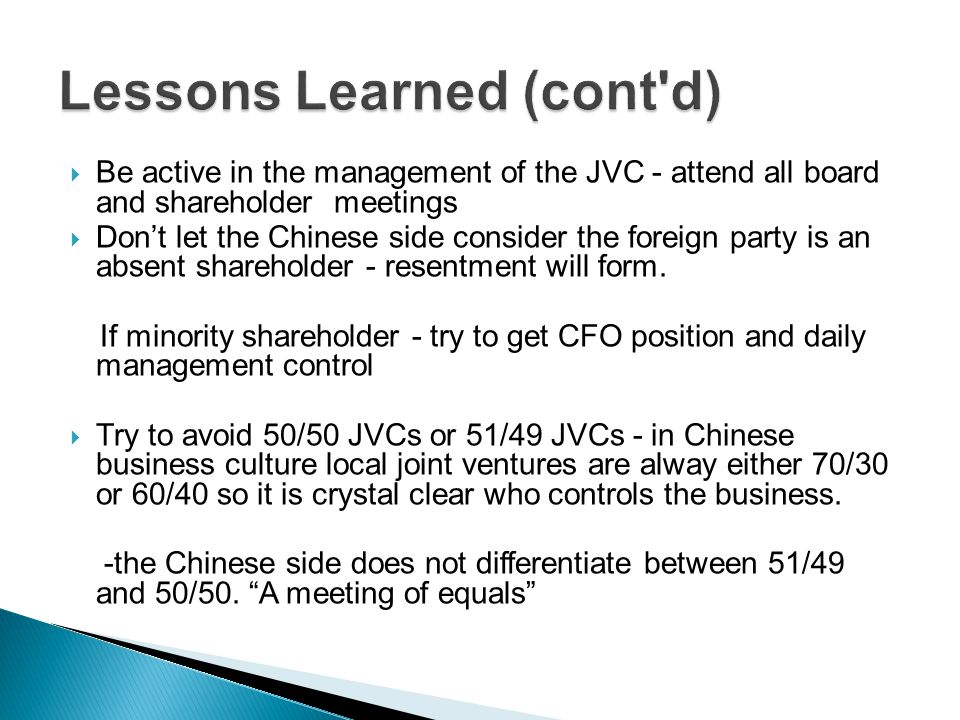 Be active in the management of the JVC - attend all board and shareholder meetings Dont let the Chinese side consider the foreign party is an absent shareholder - resentment will form.