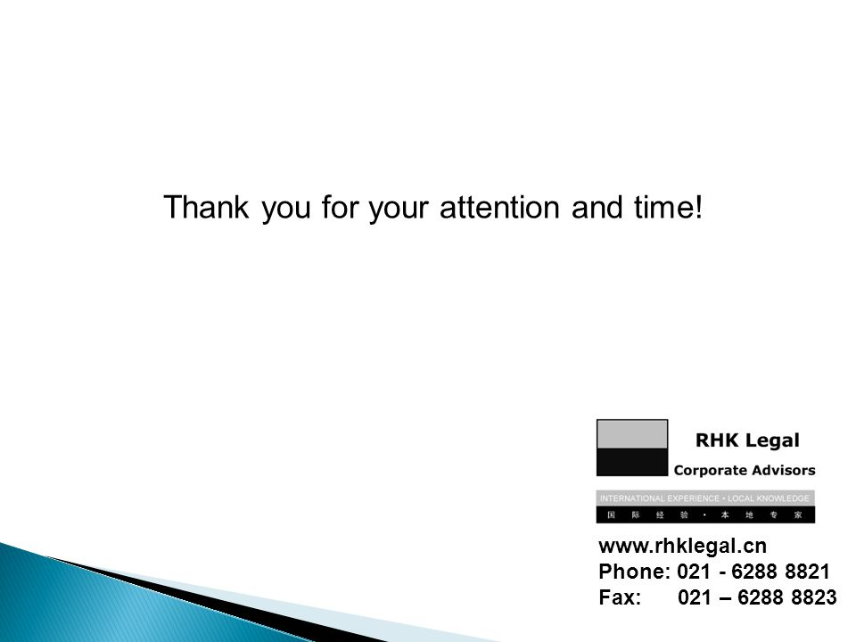 Thank you for your attention and time! www.rhklegal.cn Phone: 021 - 6288 8821 Fax: 021 – 6288 8823