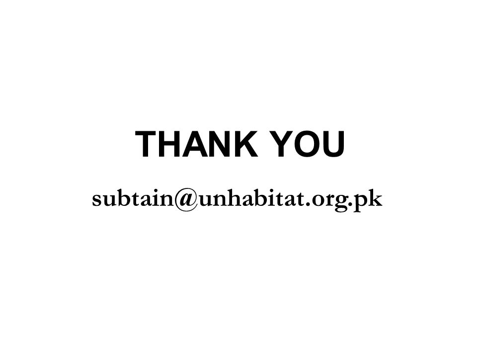 subtain@unhabitat.org.pk THANK YOU