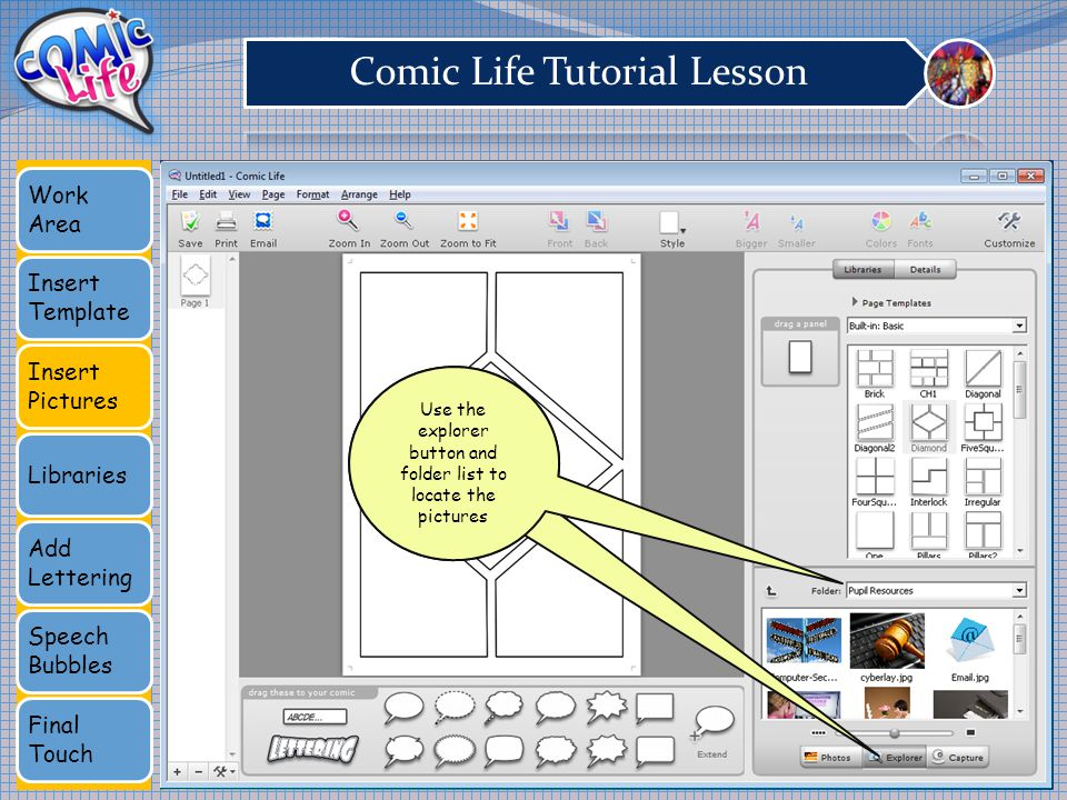 Work Area Insert Template Insert Pictures Libraries Add Lettering Speech Bubbles Final Touch Use the explorer button and folder list to locate the pictures