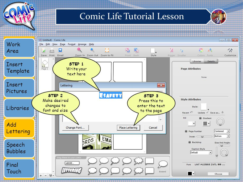 Work Area Insert Template Insert Pictures Libraries Add Lettering Speech Bubbles Final Touch STEP 1 Write your text here STEP 2 Make desired changes to font and size STEP 3 Press this to enter the text to the page