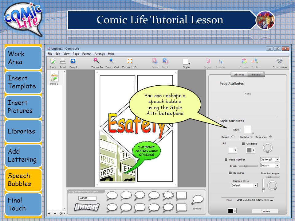 Work Area Insert Template Insert Pictures Libraries Add Lettering Speech Bubbles Final Touch You can reshape a speech bubble using the Style Attribute