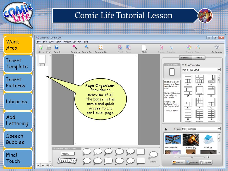 Work Area Insert Template Insert Pictures Libraries Add Lettering Speech Bubbles Final Touch Page Organizer: Provides an overview of all the pages in