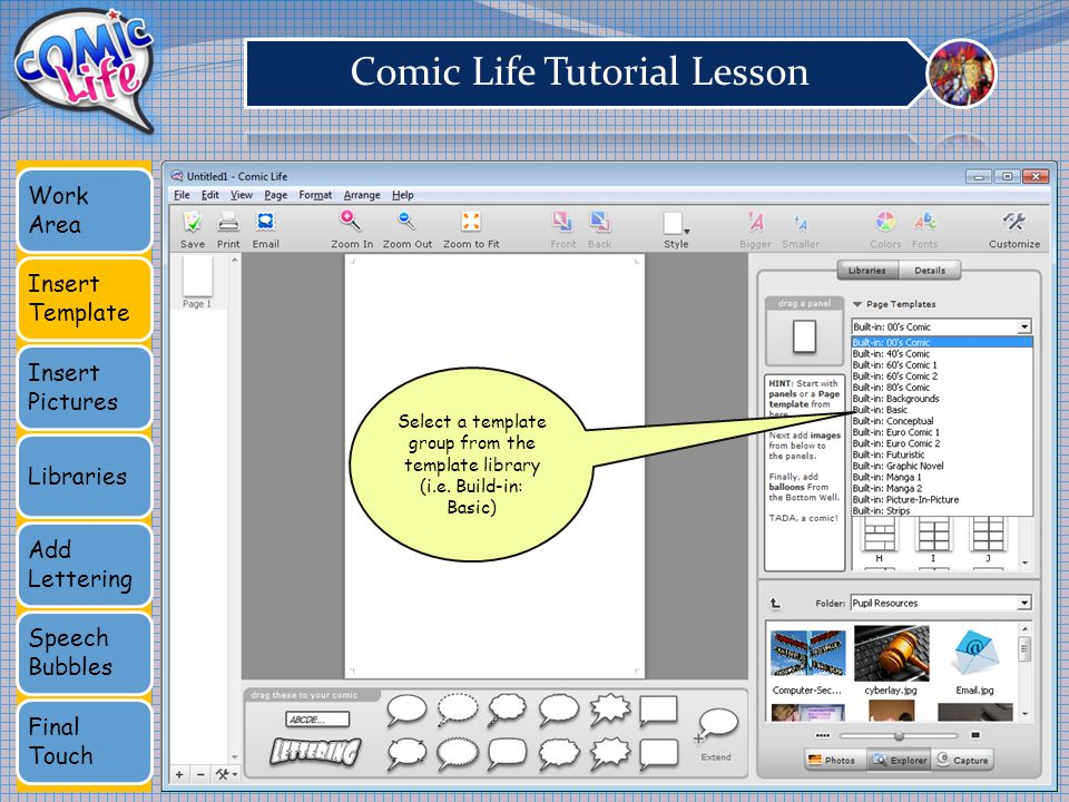 Work Area Insert Template Insert Pictures Libraries Add Lettering Speech Bubbles Final Touch Select a template group from the template library (i.e.