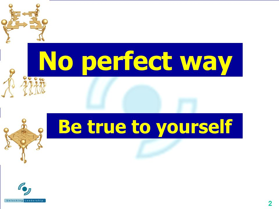 2 No perfect way Be true to yourself