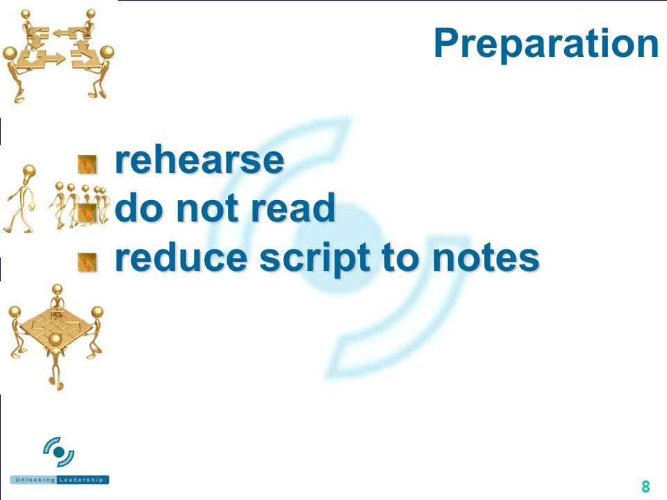 8 rehearse rehearse do not read do not read reduce script to notes reduce script to notes Preparation
