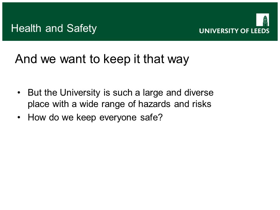 Health and safety is our top priority and applies to everyone at the University It starts from the top and cascades through every level of the University And it must be your priority too Health and Safety