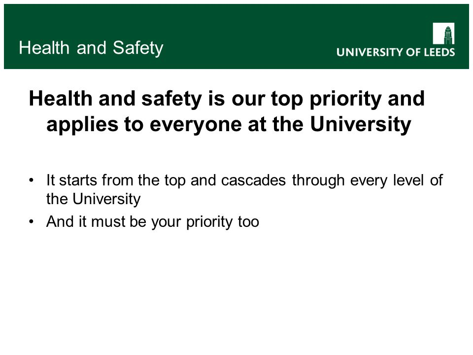 Health and safety is our top priority and applies to everyone at the University It starts from the top and cascades through every level of the Univers