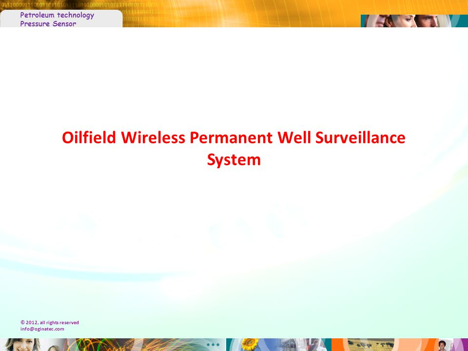 Petroleum technology Pressure Sensor © 2012, all rights reserved Oilfield Wireless Permanent Well Surveillance System