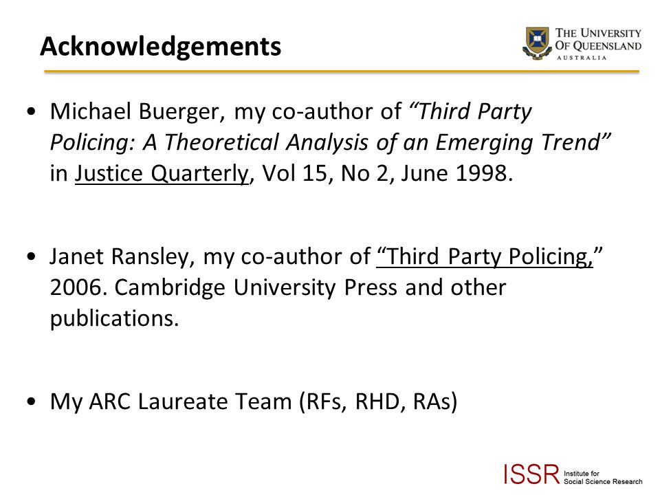 Acknowledgements Michael Buerger, my co-author of Third Party Policing: A Theoretical Analysis of an Emerging Trend in Justice Quarterly, Vol 15, No 2, June 1998.