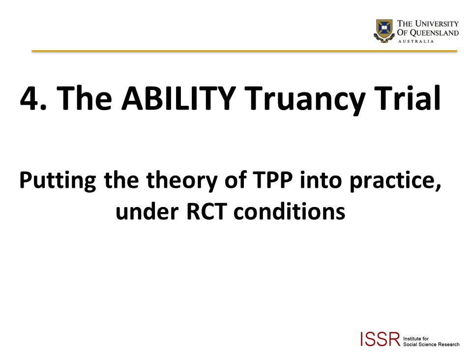 4. The ABILITY Truancy Trial Putting the theory of TPP into practice, under RCT conditions