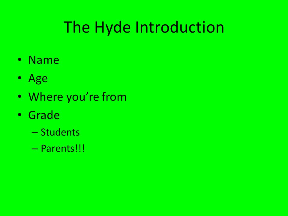 The Hyde Introduction Name Age Where youre from Grade – Students – Parents!!!