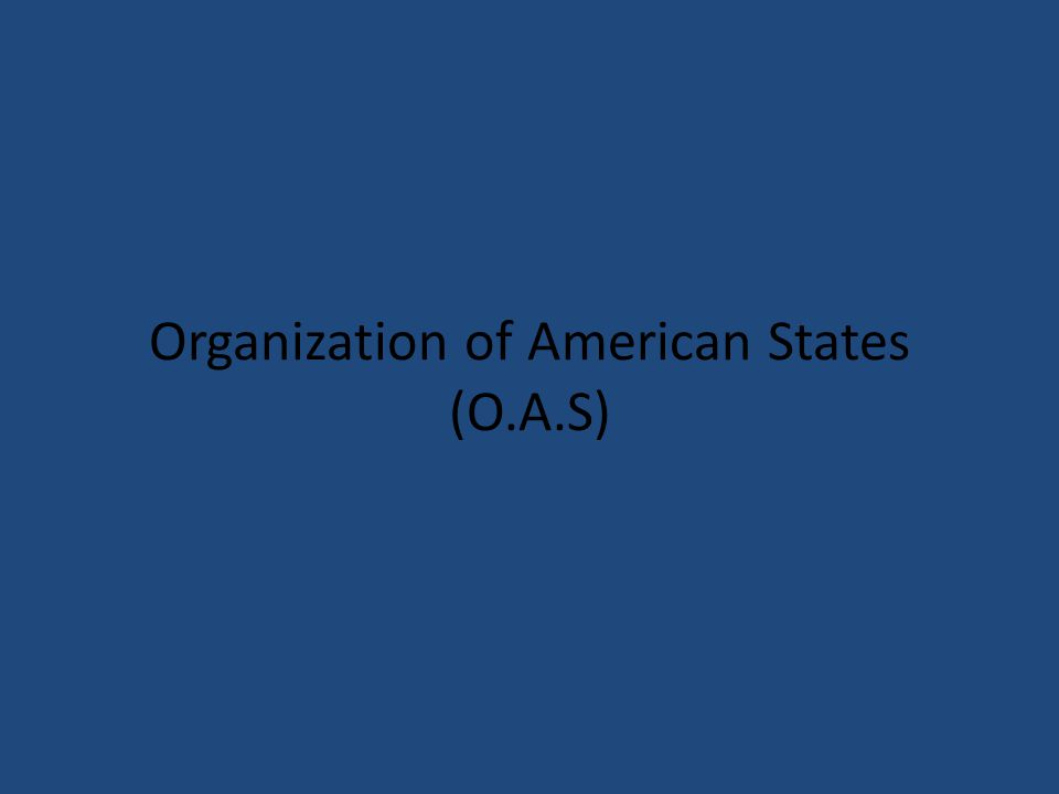 Organization of American States (O.A.S)