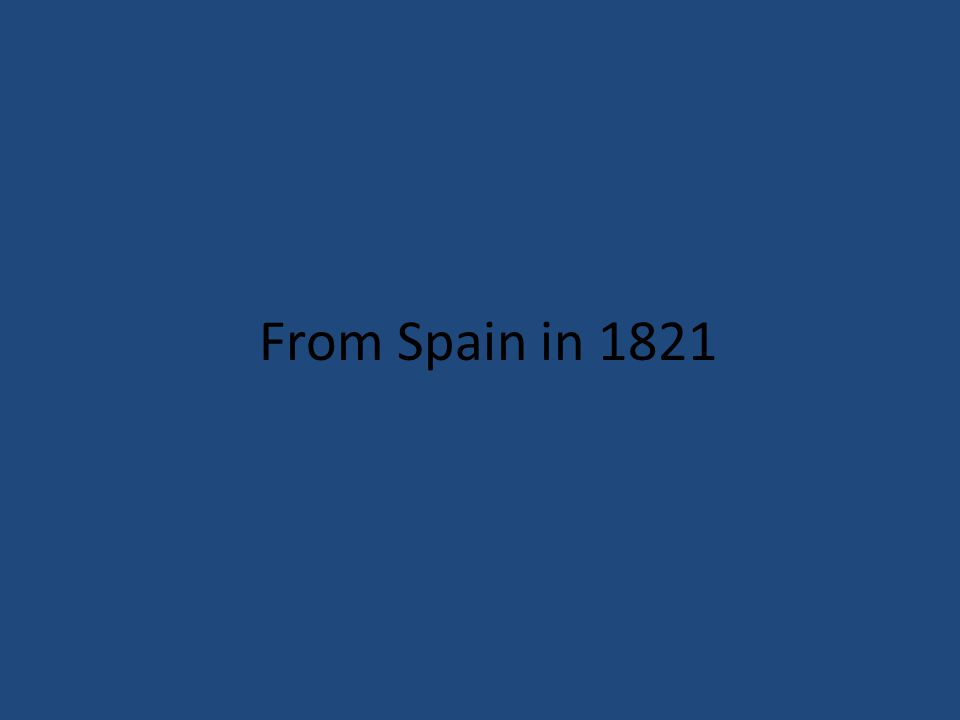 From Spain in 1821