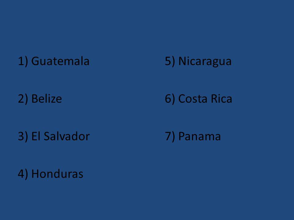 1) Guatemala5) Nicaragua 2) Belize6) Costa Rica 3) El Salvador7) Panama 4) Honduras