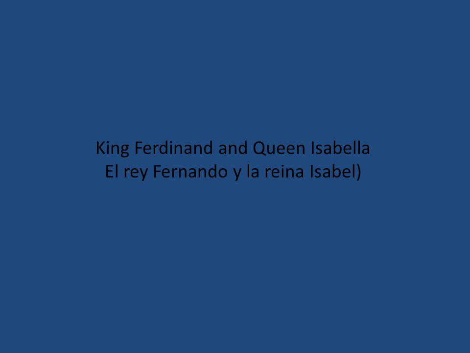 King Ferdinand and Queen Isabella El rey Fernando y la reina Isabel)