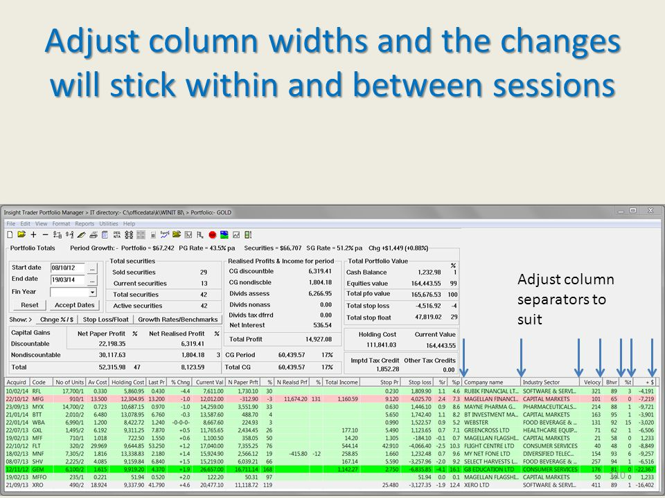 Adjust column widths and the changes will stick within and between sessions Adjust column separators to suit 110