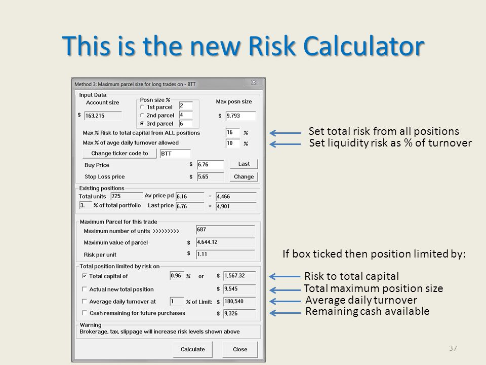 This is the new Risk Calculator Set total risk from all positions Set liquidity risk as % of turnover If box ticked then position limited by: Risk to total capital Total maximum position size Average daily turnover Remaining cash available 37