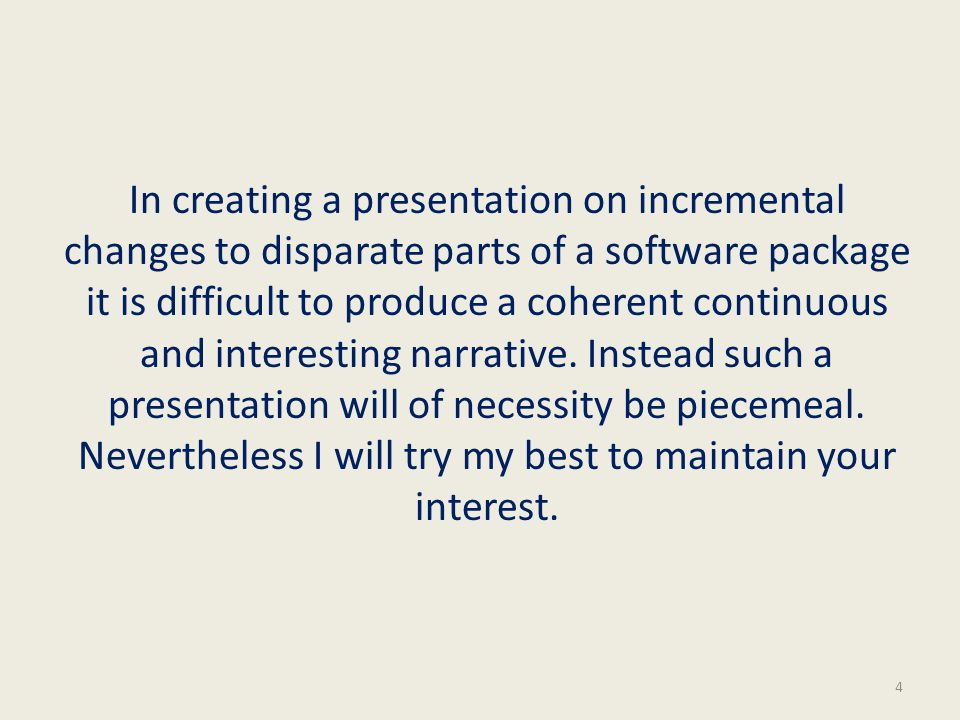 In creating a presentation on incremental changes to disparate parts of a software package it is difficult to produce a coherent continuous and interesting narrative.