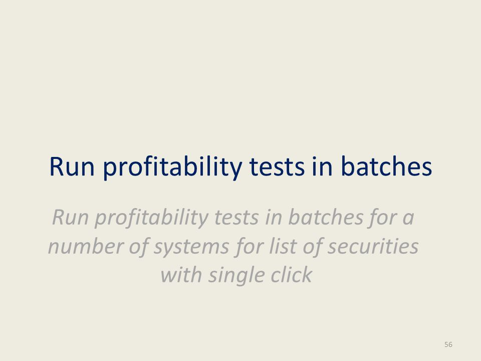 Run profitability tests in batches Run profitability tests in batches for a number of systems for list of securities with single click 56
