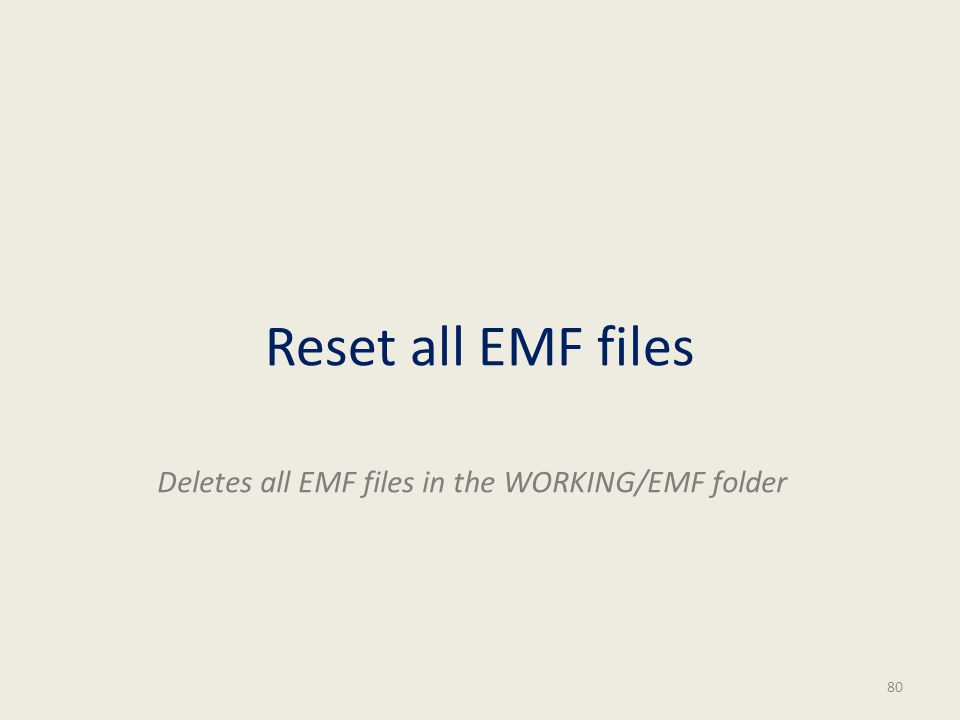 Reset all EMF files 80 Deletes all EMF files in the WORKING/EMF folder