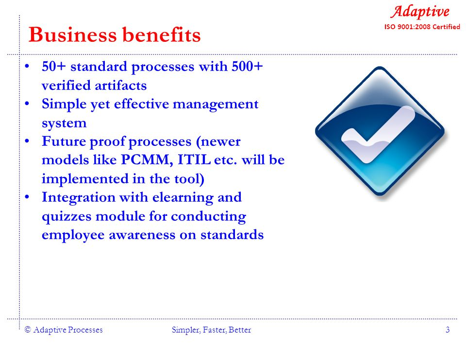 Quality Consulting Business benefits 50+ standard processes with 500+ verified artifacts Simple yet effective management system Future proof processes (newer models like PCMM, ITIL etc.