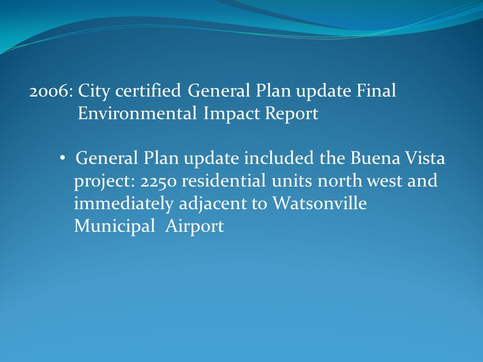 2006: City certified General Plan update Final Environmental Impact Report General Plan update included the Buena Vista project: 2250 residential unit