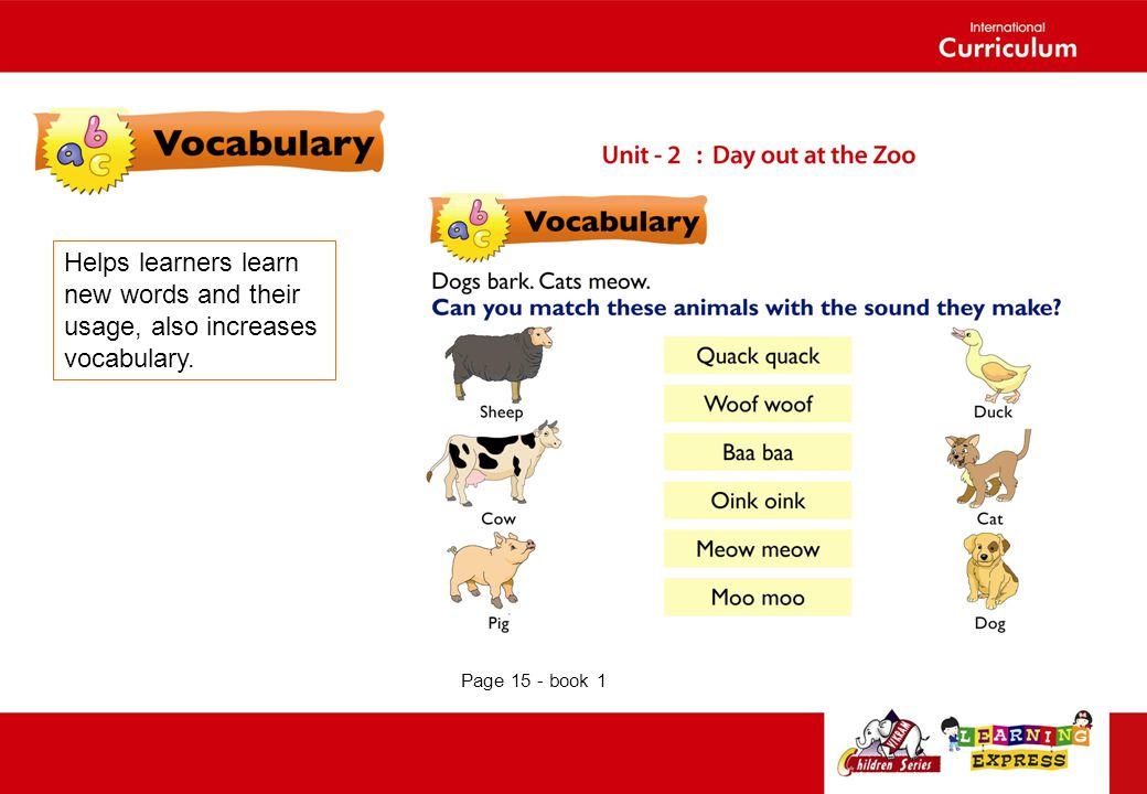 Helps learners learn new words and their usage, also increases vocabulary. Page 15 - book 1
