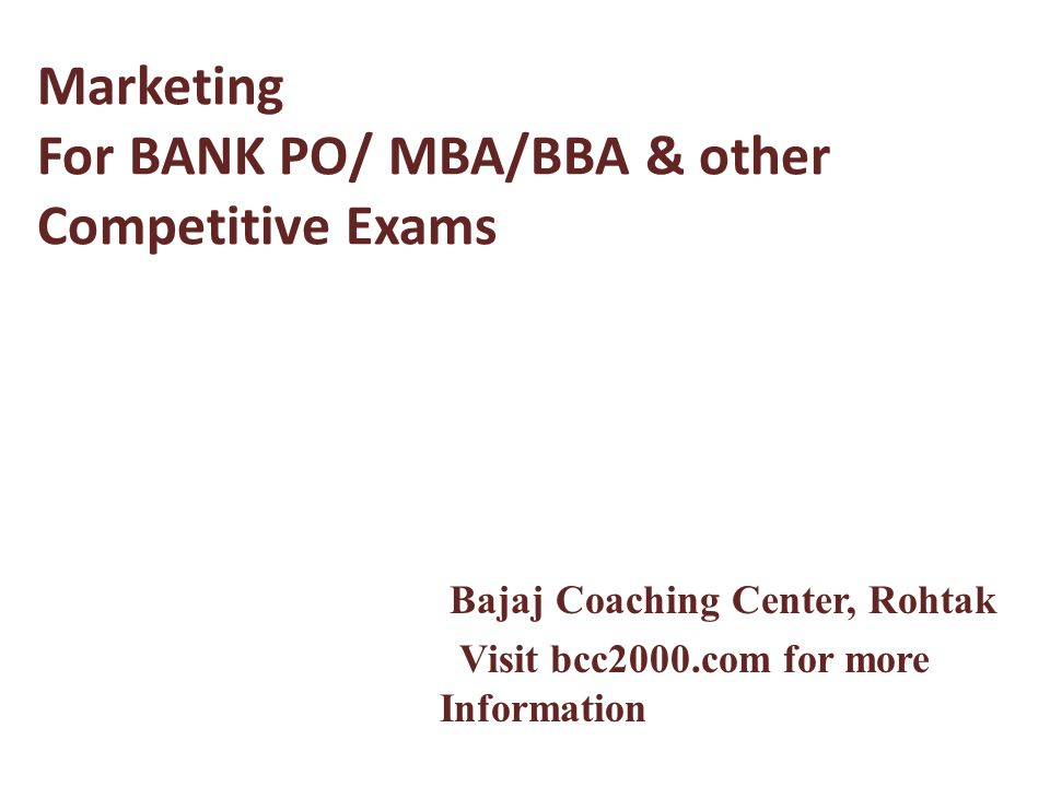 Marketing For BANK PO/ MBA/BBA & other Competitive Exams Bajaj Coaching Center, Rohtak Visit bcc2000.com for more Information