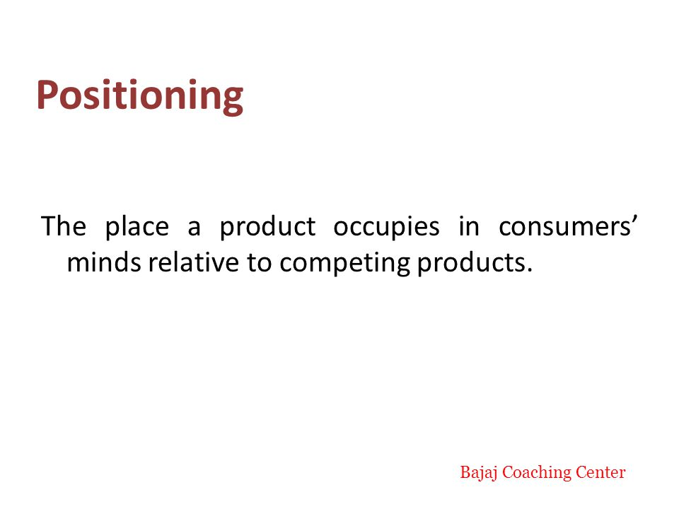 Positioning The place a product occupies in consumers minds relative to competing products.