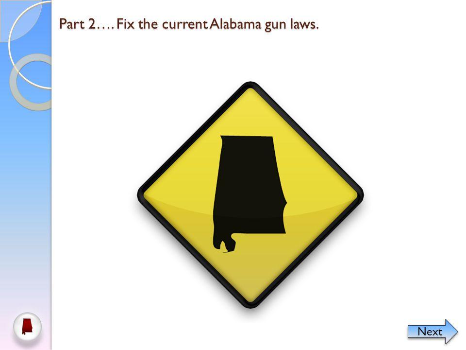 Part 2…. Fix the current Alabama gun laws. Next