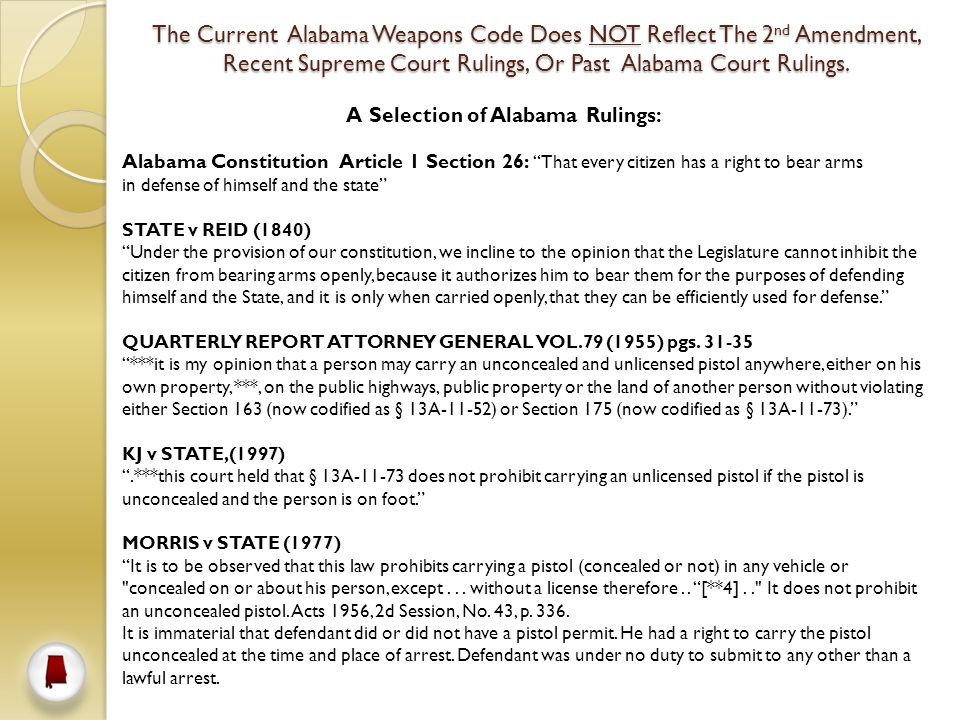 The Current Alabama Weapons Code Does NOT Reflect The 2 nd Amendment, Recent Supreme Court Rulings, Or Past Alabama Court Rulings.