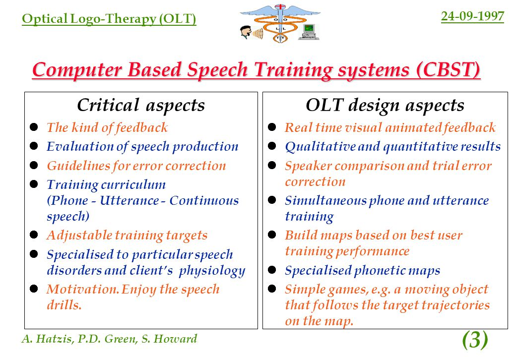 24-09-1997 A. Hatzis, P.D. Green, S. Howard (2) Optical Logo-Therapy (OLT) State of the Art in (CBST) Research on (CBST) systems started 15 years ago.