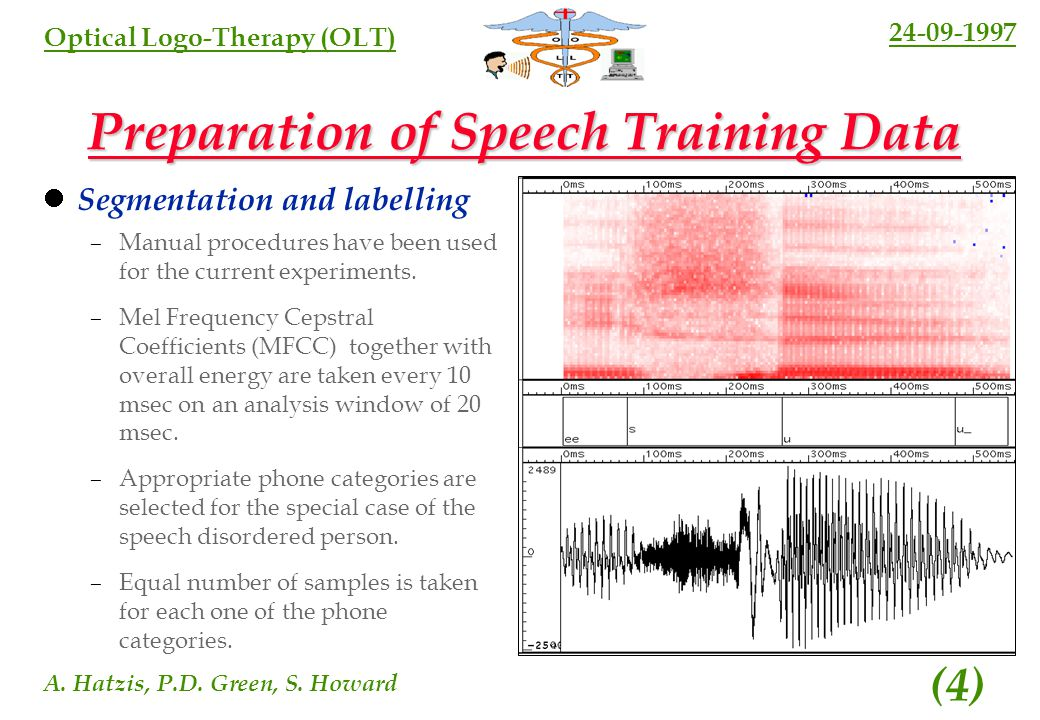 24-09-1997 A. Hatzis, P.D. Green, S. Howard (3) Optical Logo-Therapy (OLT) Computer Based Speech Training systems (CBST) Critical aspects The kind of