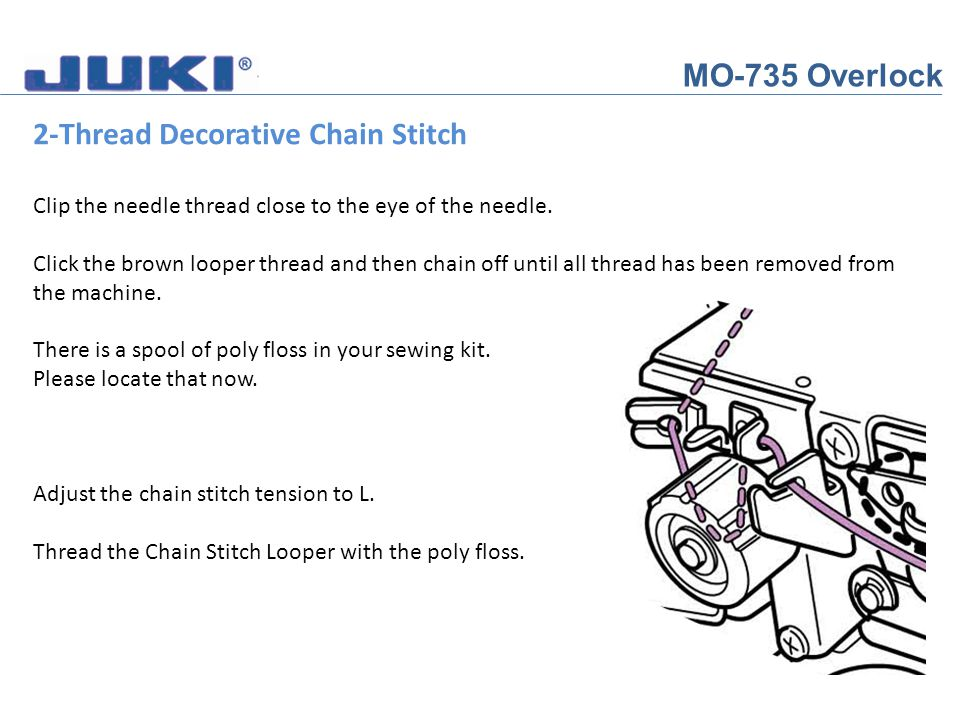 MO-735 Overlock 2-Thread Decorative Chain Stitch Clip the needle thread close to the eye of the needle. Click the brown looper thread and then chain o
