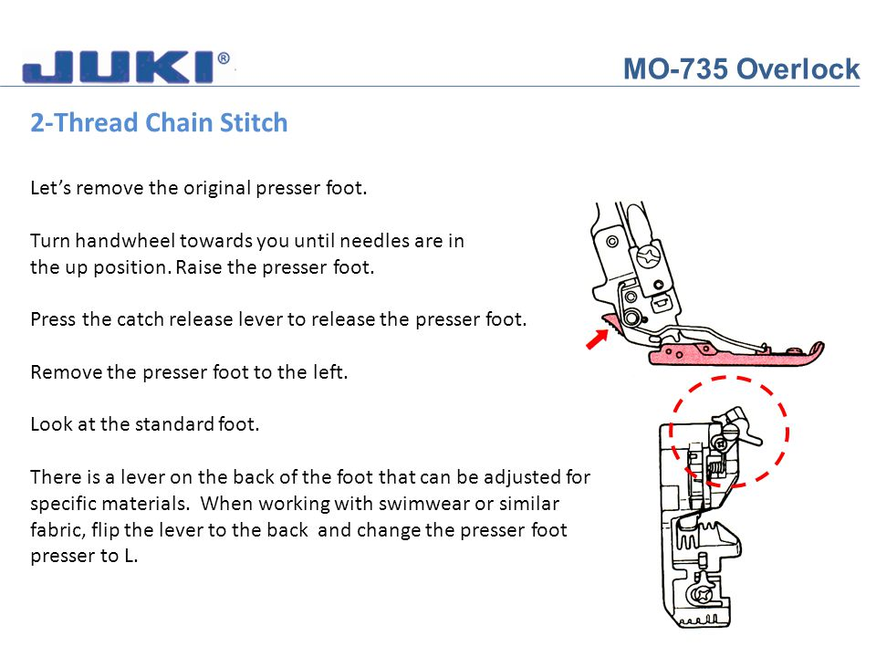 MO-735 Overlock 2-Thread Chain Stitch The standard presser foot is equipped with a built-in tape guide.