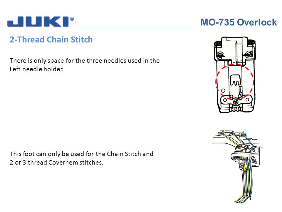 MO-735 Overlock 2-Thread Chain Stitch For the Chain Stitch and Coverhem stitches, we need to remove the Knife Guard and place the Chain Stitch Extension Table on the looper cover.