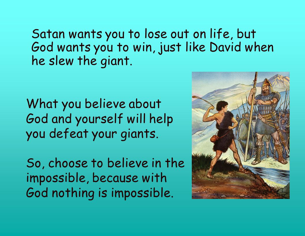 Satan wants you to lose out on life, but God wants you to win, just like David when he slew the giant.