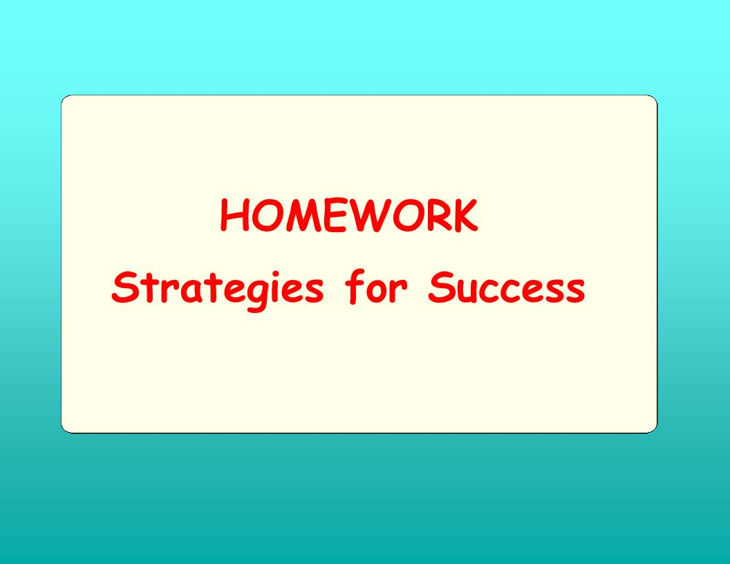 HOMEWORK Strategies for Success