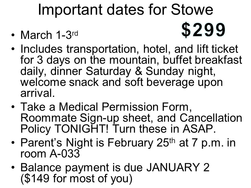 Important dates for Stowe March 1-3 rd Includes transportation, hotel, and lift ticket for 3 days on the mountain, buffet breakfast daily, dinner Saturday & Sunday night, welcome snack and soft beverage upon arrival.