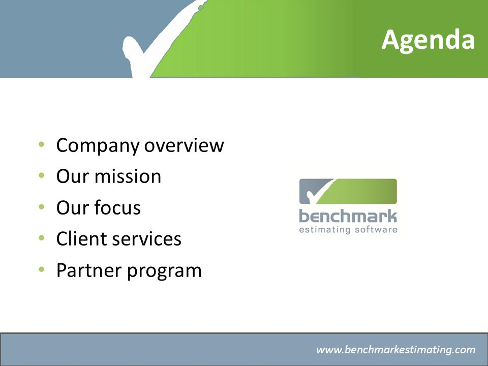 Benchmark Estimating – Company History   Company overview Our mission Our focus Client services Partner program Agenda