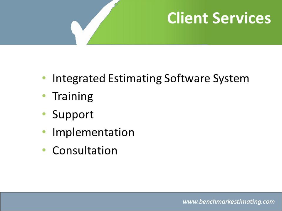 Benchmark Estimating – Company History   Client Services Integrated Estimating Software System Training Support Implementation Consultation