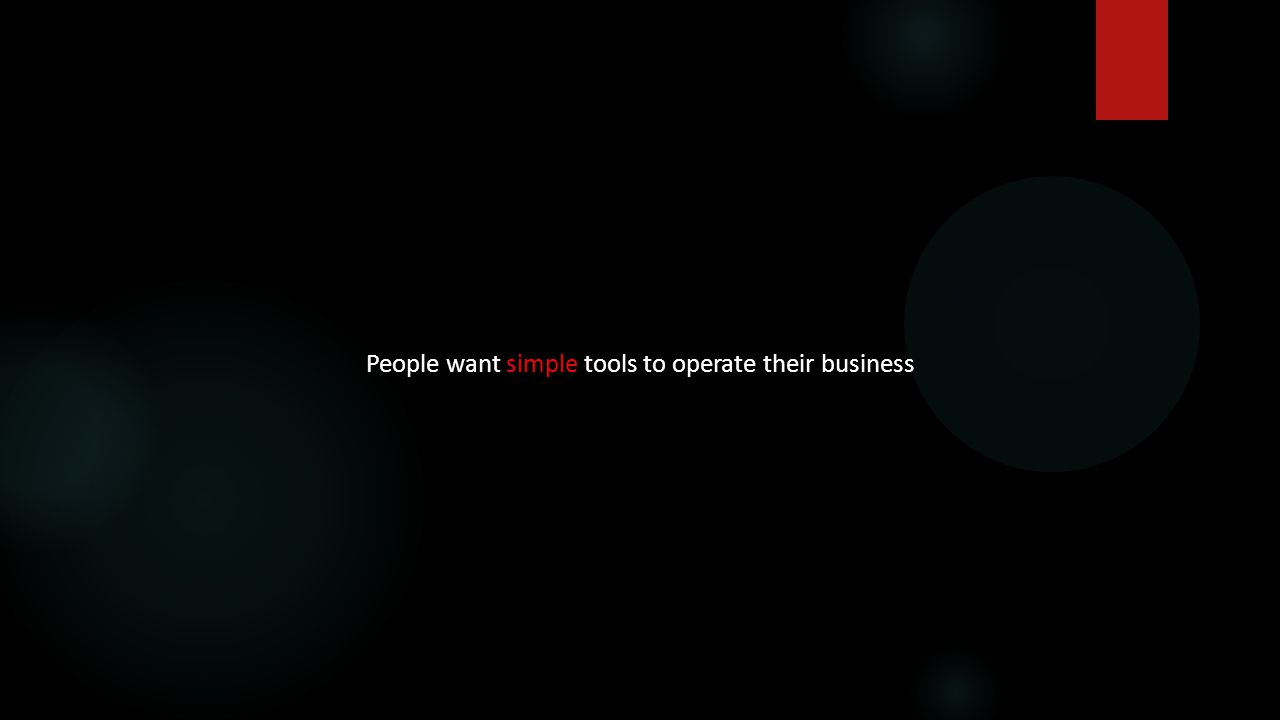People want simple tools to operate their business