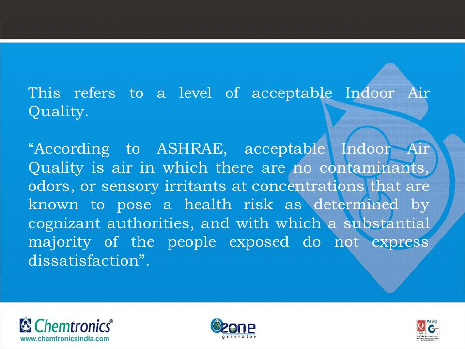 This refers to a level of acceptable Indoor Air Quality. According to ASHRAE, acceptable Indoor Air Quality is air in which there are no contaminants,